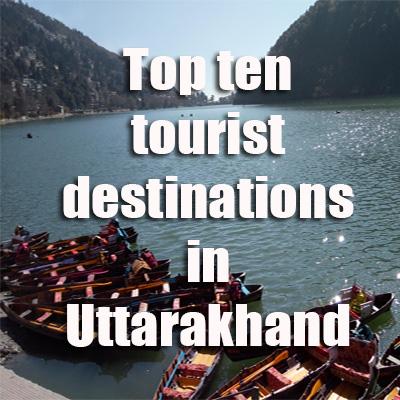 Top ten tourist destinations in Uttarakhand