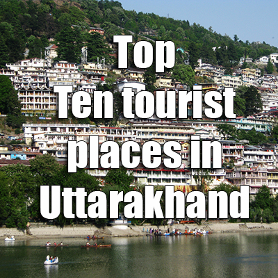 Top Ten tourist places in Uttarakhand