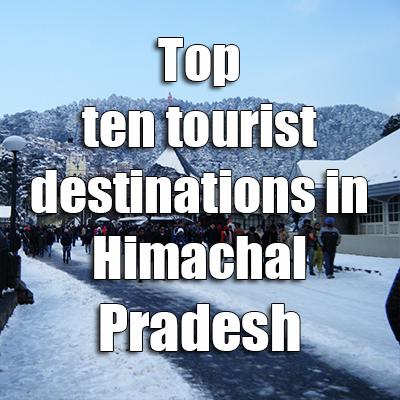 Top ten tourist destinations in Himachal Pradesh