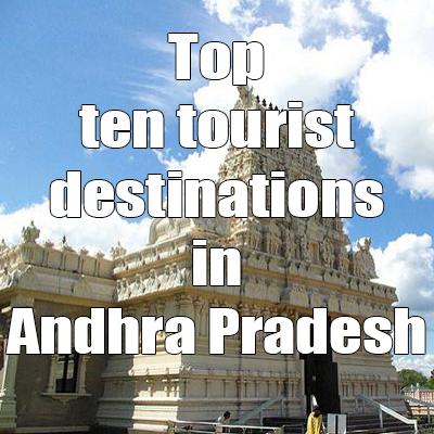Top Ten tourist places in Andhra Pradesh